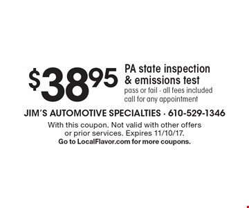 $38.95 PA state inspection& emissions test. Pass or fail - all fees included. Call for any appointment. With this coupon. Not valid with other offers or prior services. Expires 11/10/17. Go to LocalFlavor.com for more coupons.