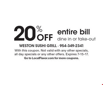 20% Off entire bill. dine in or take-out. With this coupon. Not valid with any other specials, all day specials or any other offers. Expires 7-15-17.Go to LocalFlavor.com for more coupons.