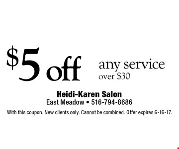 $5 off any service over $30. With this coupon. New clients only. Cannot be combined. Offer expires 6-16-17.
