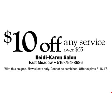 $10 off any service over $55. With this coupon. New clients only. Cannot be combined. Offer expires 6-16-17.