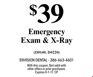$39 Emergency Exam & X-Ray (D0140, D0220). With this coupon. Not valid with other offers or prior purchases. Expires 9-1-17. CP