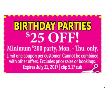 Birthday Parties $25 OFF  minimum $200 Party, Mon.-Thu only.