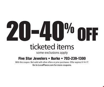 20-40% off ticketed items, some exclusions apply. With this coupon. Not valid with other offers or prior purchases. Offer expires 8-14-17. Go to LocalFlavor.com for more coupons.