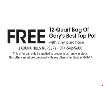 Free 12-Quart Bag Of Gary's Best Top Pot with any purchase. This offer can only be applied to products currently in stock. This offer cannot be combined with any other offer. Expires 6-9-17.