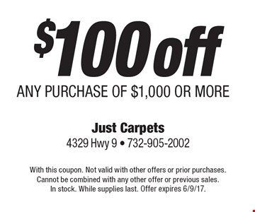$100 off ANY PURCHASE OF $1,000 OR MORE. With this coupon. Not valid with other offers or prior purchases. Cannot be combined with any other offer or previous sales. In stock. While supplies last. Offer expires 6/9/17.