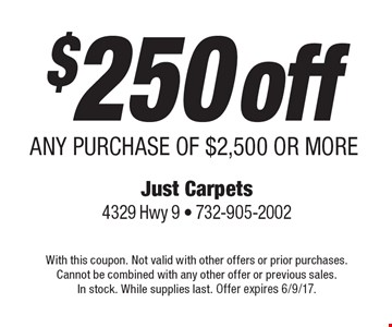 $250 off ANY PURCHASE OF $2,500 OR MORE. With this coupon. Not valid with other offers or prior purchases. Cannot be combined with any other offer or previous sales. In stock. While supplies last. Offer expires 6/9/17.