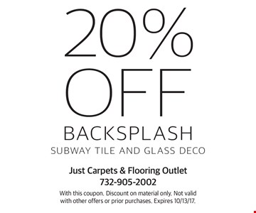 20% off Backsplash Subway Tile and Glass Deco. With this coupon. Discount on material only. Not valid with other offers or prior purchases. Expires 10/13/17.