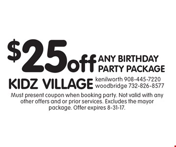 $25 off ANY BIRTHDAY PARTY PACKAGE. Must present coupon when booking party. Not valid with any other offers and or prior services. Excludes the mayor package. Offer expires 8-31-17.