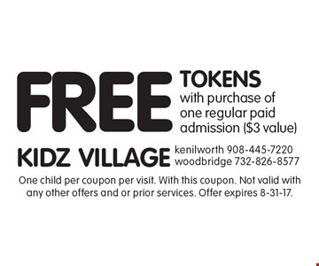 FREE TOKENS with purchase of one regular paid admission ($3 value). One child per coupon per visit. With this coupon. Not valid with any other offers and or prior services. Offer expires 8-31-17.