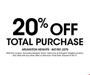 20% off total purchase. With this coupon. Excludes designer items. Valid only at Arlington Heights location. Not valid with any other offer or discount. Final Sale. Expires 6-30-17.
