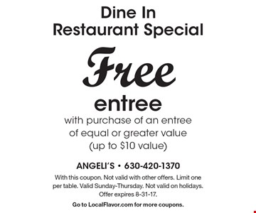Dine In Restaurant Special! Free entree with purchase of an entree of equal or greater value (up to $10 value). With this coupon. Not valid with other offers. Limit one per table. Valid Sunday-Thursday. Not valid on holidays. Offer expires 8-31-17.Go to LocalFlavor.com for more coupons.