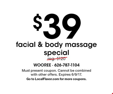 $39 facial & body massage special. Reg. $120. Must present coupon. Cannot be combined with other offers. Expires 6/9/17. Go to LocalFlavor.com for more coupons.