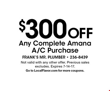 $300 Off Any Complete Amana A/C Purchase. Not valid with any other offer. Previous sales excludes. Expires 7-14-17.Go to LocalFlavor.com for more coupons.