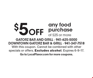 $5 Off any food purchase of $25 or more. With this coupon. Cannot be combined with other specials or offers. Excludes alcohol. Expires 6-9-17. Go to LocalFlavor.com for more coupons.