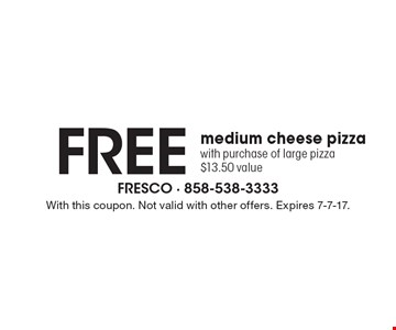 Free medium cheese pizza with purchase of large pizza. $13.50 value. With this coupon. Not valid with other offers. Expires 7-7-17.