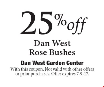 25%off Dan West Rose Bushes. With this coupon. Not valid with other offers or prior purchases. Offer expires 7-9-17.