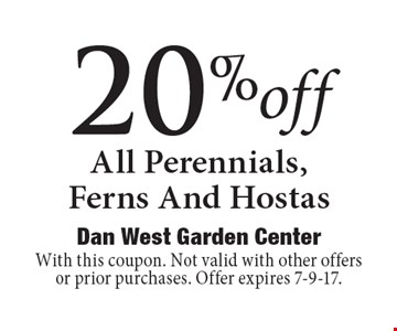 20%off All Perennials, Ferns And Hostas. With this coupon. Not valid with other offers or prior purchases. Offer expires 7-9-17.
