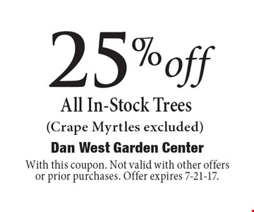 25%off All In-Stock Trees (Crape Myrtles excluded). With this coupon. Not valid with other offers or prior purchases. Offer expires 7-21-17.