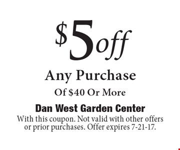$5off Any Purchase Of $40 Or More. With this coupon. Not valid with other offers or prior purchases. Offer expires 7-21-17.