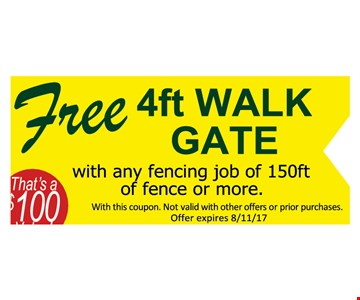 Free 4ft walk gate with any fencing job of 150ft of fence or more. With this coupon. Not valid with other offers or prior purchases. Offer expires 8/11/17.