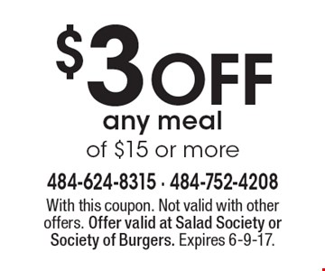 $3 Off Any Meal Of $15 Or More. With this coupon. Not valid with other offers. Offer valid at Salad Society or Society of Burgers. Expires 6-9-17.