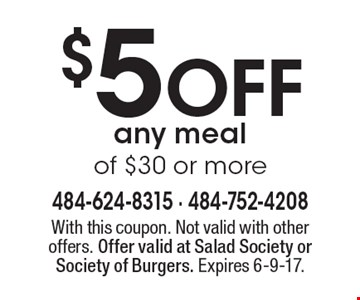 $5 Off Any Meal Of $30 Or More. With this coupon. Not valid with other offers. Offer valid at Salad Society or Society of Burgers. Expires 6-9-17.