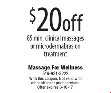 $20off 85 min. clinical massages or microdermabrasion treatment. With this coupon. Not valid with other offers or prior services. Offer expires 6-16-17.