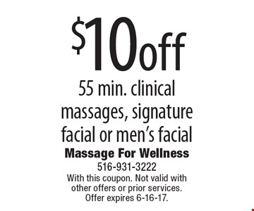$10off 55 min. clinical massages, signature facial or men's facial. With this coupon. Not valid with other offers or prior services. Offer expires 6-16-17.