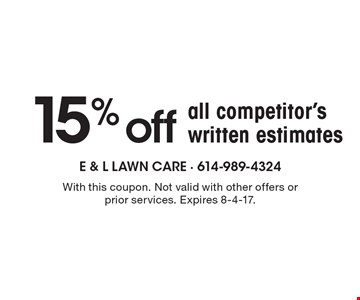 15% off all competitor's written estimates. With this coupon. Not valid with other offers or prior services. Expires 8-4-17.