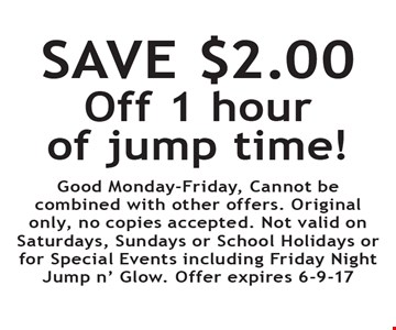 SAVE $2.00 Off 1 hour of jump time! Good Monday-Friday, Cannot be combined with other offers. Original only, no copies accepted. Not valid on Saturdays, Sundays or School Holidays or for Special Events including Friday Night Jump n' Glow. Offer expires 6-9-17