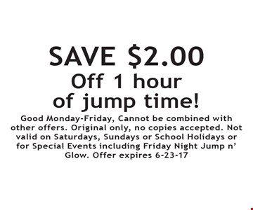Save $2.00 off 1 hour of jump time! Good Monday-Friday, Cannot be combined with other offers. Original only, no copies accepted. Not valid on Saturdays, Sundays or School Holidays or for Special Events including Friday Night Jump n' Glow. Offer expires 6-23-17