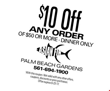 $10 any order of $50 or more. Dinner only. With this coupon. Not valid with any other offers, coupons, discounts or prior purchases. Offer expires 6-23-17.
