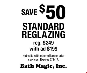 SAVE $50 standard reglazing. Reg. $249, with ad $199. Not valid with other offers or prior services. Expires 7/1/17.
