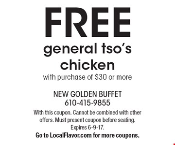 FREE general tso's chicken with purchase of $30 or more. With this coupon. Cannot be combined with other offers. Must present coupon before seating. Expires 6-9-17. Go to LocalFlavor.com for more coupons.