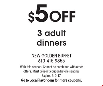 $5 OFF 3 adult dinners. With this coupon. Cannot be combined with other offers. Must present coupon before seating. Expires 6-9-17. Go to LocalFlavor.com for more coupons.