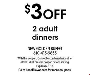 $3 OFF 2 adult dinners . With this coupon. Cannot be combined with other offers. Must present coupon before seating. Expires 6-9-17. Go to LocalFlavor.com for more coupons.