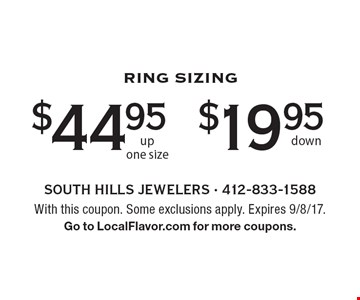 Ring Sizing $44.95 up one size OR  $19.95 down. With this coupon. Some exclusions apply. Expires 9/8/17. Go to LocalFlavor.com for more coupons.