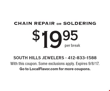 $19.95 per break Chain Repair Or Soldering. With this coupon. Some exclusions apply. Expires 9/8/17. Go to LocalFlavor.com for more coupons.