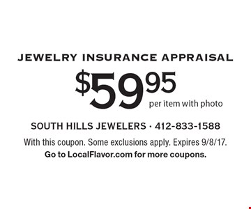 Jewelry Insurance Appraisal $59.95 per item with photo. With this coupon. Some exclusions apply. Expires 9/8/17. Go to LocalFlavor.com for more coupons.