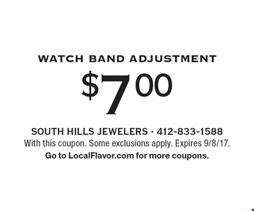 $7.00 Watch Band Adjustment. With this coupon. Some exclusions apply. Expires 9/8/17. Go to LocalFlavor.com for more coupons.
