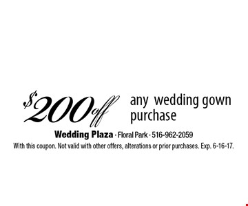 $200 off any wedding gown purchase. With this coupon. Not valid with other offers, alterations or prior purchases. Exp. 6-16-17.
