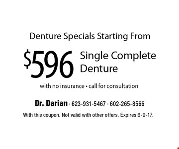 Denture Specials Starting From $596. Single Complete Denture with no insurance. Call for consultation. With this coupon. Not valid with other offers. Expires 6-9-17.
