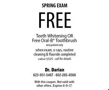 SPRING EXAM - Free Teeth Whitening OR Free Oral-B Toothbrush. New patient only when exam, x-rays, routine cleaning & fluoride completed. Value $325. Call for details. With this coupon. Not valid with other offers. Expires 6-9-17.