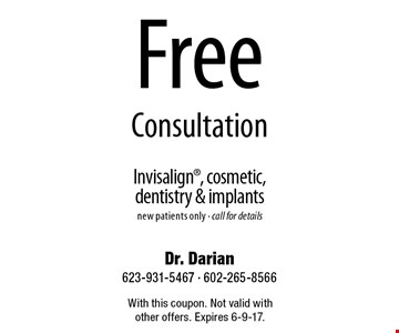 Free Consultation Invisalign, cosmetic, dentistry & implants. New patients only. Call for details. With this coupon. Not valid with other offers. Expires 6-9-17.