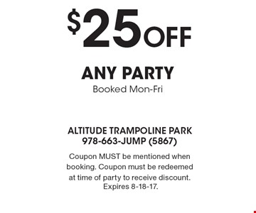 $25 Off ANY PARTY Booked Mon-Fri. Coupon MUST be mentioned when booking. Coupon must be redeemed at time of party to receive discount. Expires 8-18-17.