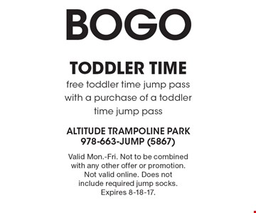 BOGO toddler time. Free toddler time jump pass with a purchase of a toddler time jump pass. Valid Mon.-Fri. Not to be combined with any other offer or promotion. Not valid online. Does not include required jump socks. Expires 8-18-17.