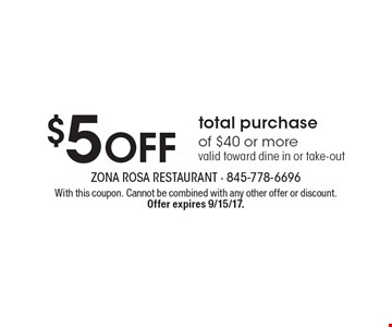$5 off total purchase of $40 or more valid toward dine in or take-out. With this coupon. Cannot be combined with any other offer or discount.  Offer expires 9/15/17.