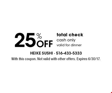25% OFF total check cash only. valid for dinner. With this coupon. Not valid with other offers. Expires 6/30/17.
