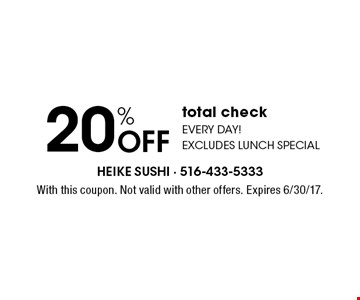 20% OFF total check Every day! excludes lunch special. With this coupon. Not valid with other offers. Expires 6/30/17.