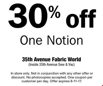 30% off One Notion. In store only. Not in conjunction with any other offer or discount. No photocopies accepted. One coupon per customer per day. Offer expires 8-11-17.